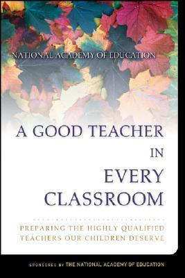 A Good Teacher in Every Classroom: Preparing the Highly Qualified Teachers Our Children Deserve ePUB iBook PDF por Joan Baratz-Snowden