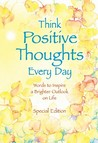 Think Positive Thoughts Everyday: Words to Inspire a Brighter Outlook on Life