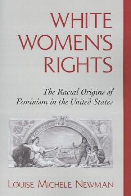 White Women's Rights: The Racial Origins of Feminism in the United States