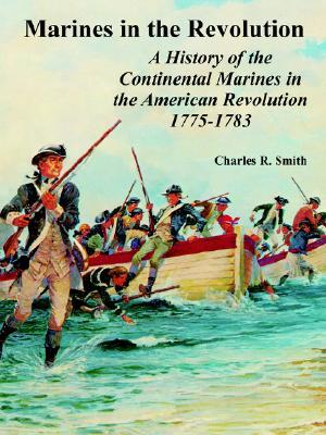 Marines in the Revolution: A History of the Continental Marines in the American Revolution 1775-1783
