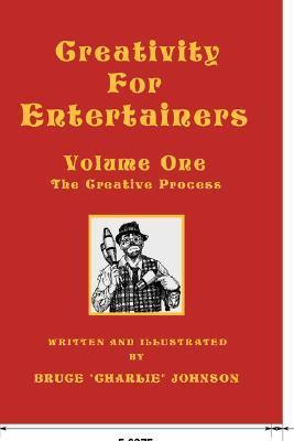 Creativity for Entertainers Vol. I: The Creative Process