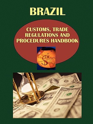 Brazil Customs, Trade Regulations and Procedures Handbook Brazil Customs, Trade Regulations and Procedures Handbook