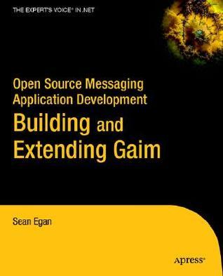 Open Source Messaging Application Development: Building and Extending Gaim