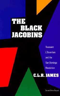 The black jacobins: toussaint l'ouverture and the san domingo revolution by C.L.R. James
