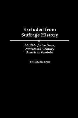 Excluded from Suffrage History: Matilda Joslyn Gage, Nineteenth-Century American Feminist