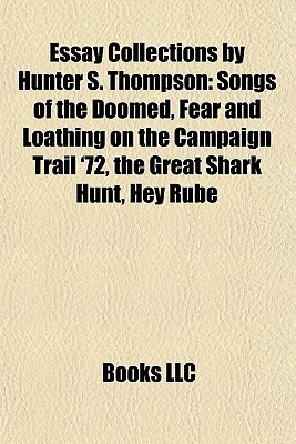 Essay Collections by Hunter S. Thompson: Songs of the Doomed, Fear and Loathing on the Campaign Trail '72, the Great Shark Hunt, Hey Rube