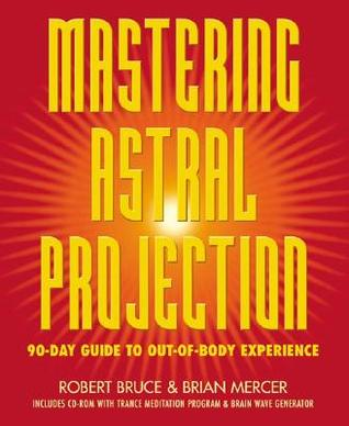 Mastering Astral Projection by Robert Bruce