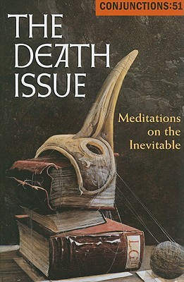 Conjunctions #51, The Death Issue
