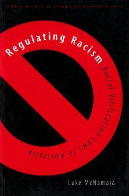 Regulating Racism: Racial Vilification Laws In Australia (Sydney Institute Of Criminology Monograph)