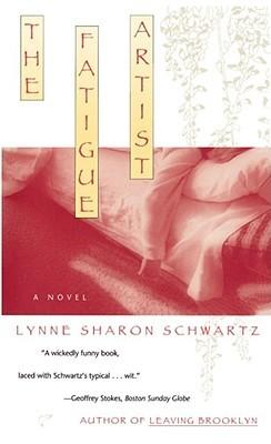 The Fatigue Artist by Lynne Sharon Schwartz
