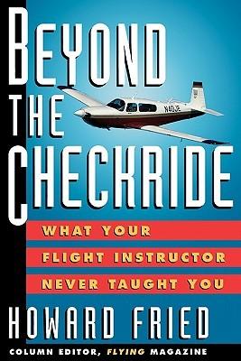 Beyond the Checkride: What Your Flight Instructor Never Taugbeyond the Checkride: What Your Flight Instructor Never Taught You Ht You por Howard Fried PDF iBook EPUB 978-0070224681
