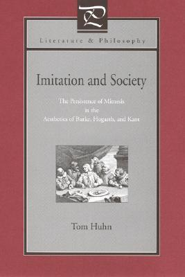 Imitation and Society: The Persistence of Mimesis in the Aesthetics of Burke, Hogarth, and Kant