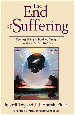 The End of Suffering: Fearless Living in Troubled Times... or, How to Get Out of Hell Free