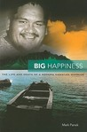 Big Happiness: The Life and Death of a Modern Hawaiian Warrior
