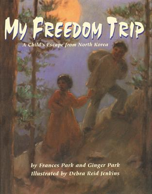 My Freedom Trip: A Child's Escape from North Korea