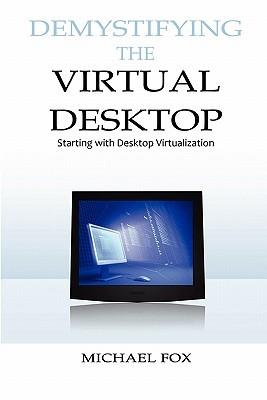 Demystifying the Virtual Desktop: Starting with Desktop Virtualization