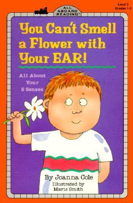 You Can't Smell a Flower with Your Ear! : all about your 5 senses