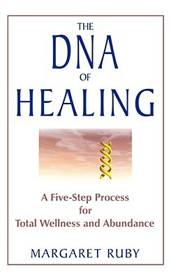 The DNA of Healing: A Five-Step Process for Total Wellness and Abundance