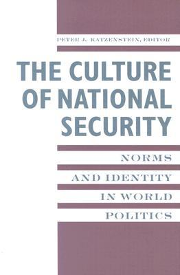 The Culture of National Security: Norms and Identity in World Politics