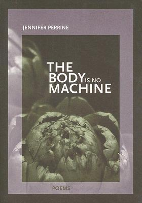 The Body Is No Machine (New Issues Poetry & Prose)