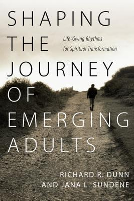 Shaping the Journey of Emerging Adults by Richard R. Dunn