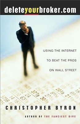deleteyourbroker.com: Using the Internet to Beat the Pros on Wall Street