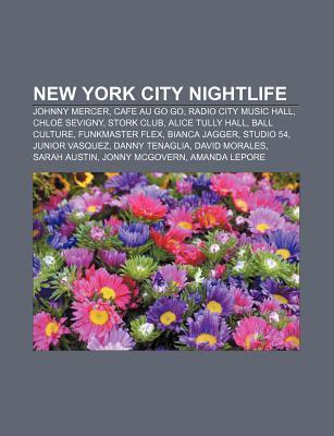 New York City Nightlife: Johnny Mercer, Cafe Au Go Go, Radio City Music Hall, Chloe Sevigny, Stork Club, Alice Tully Hall, Ball Culture