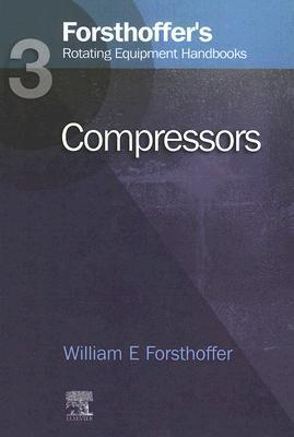 Forsthoffer's Rotating Equipment Handbooks, Vol. 3: Compressors (Forsthoffer's Rotating Equipment Handbooks)
