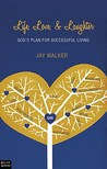 Life, Love, & Laughter: Gods Plan for Successful Living