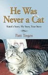 He Was Never a Cat: Knick's Story, My Story, Your Story