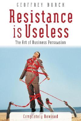 resistance-is-useless-the-art-of-business-persuasion
