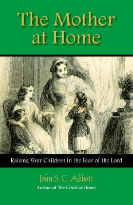 The Mother at Home by John S.C. Abbott
