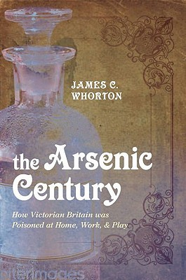 The Arsenic Century: How Victorian Britain Was Poi...