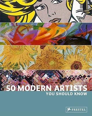 50 Modern Artists You Should Know by Christiane Weidemann