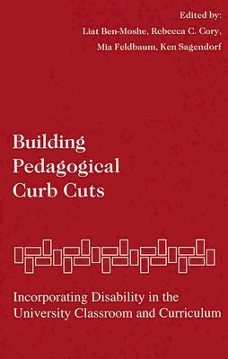 Building Pedagogical Curb Cuts: Incorporating Disability in the University Classroom and Curriculum