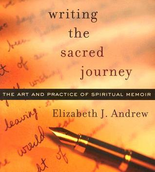 Writing the Sacred Journey: Art and Practice of Spiritual Memoir