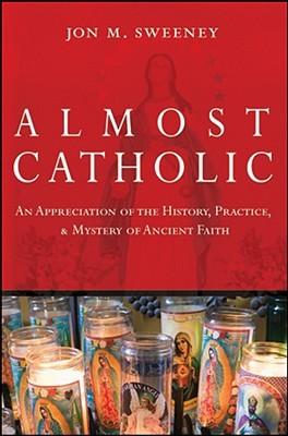 Almost Catholic by Jon Sweeney