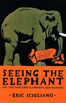 Seeing the Elephant by Eric Scigliano