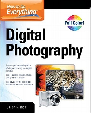 How to Do Everything Digital Photography by Jason R. Rich