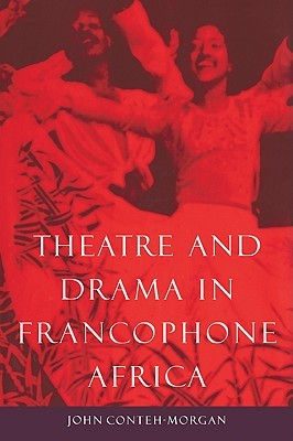 Theatre and Drama in Francophone Africa: A Critical Introduction