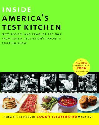 Inside America's Test Kitchen: All New Recipes, Tips, Equipment Ratings, Food Tastings, Science Experiments from the Hit Public Television Show