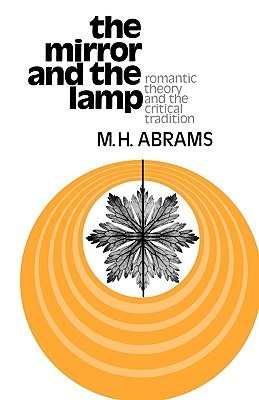 The Mirror and the Lamp: Romantic Theory and the Critical Tradition