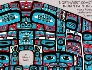 Northwest Coast Indian Painting: House Fronts and Interior Screens