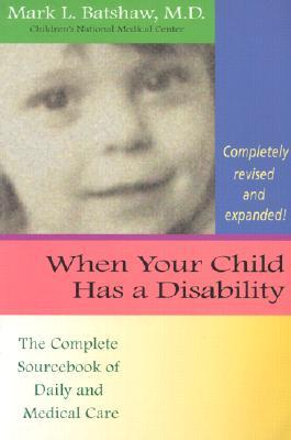 When Your Child Has a Disability: The Complete Sourcebook of Daily and Medical Care, Revised Edition
