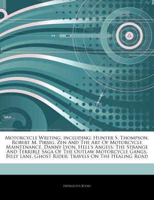 Articles on Motorcycle Writing, Including: Hunter S. Thompson, Robert M. Pirsig, Zen and the Art of Motorcycle Maintenance, Danny Lyon, Hell's Angels: The Strange and Terrible Saga of the Outlaw Motorcycle Gangs, Billy Lane