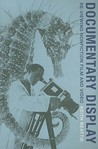 Documentary Display: Re-Viewing Nonfiction Film and Video