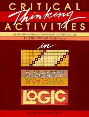 Critical Thinking Activities in Patterns Imagery & Logic Grade 7/12 Copyright 1989