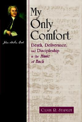 My Only Comfort: Death, Deliverance, and Discipline in the Music of Bach