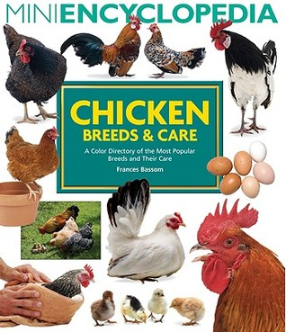 Mini Encyclopedia of Chicken Breeds & Care: A Color Directory of the Most Popular Breeds and Their Care by Frances Bassom