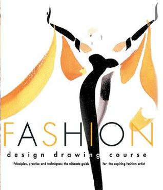 Fashion Design Drawing Course: Principles, Practice, and Techniques: The Ultimate Guide for the Aspiring Fashion Artist